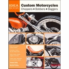 Custom Motorcycles: Choppers, Bobbers, Baggers - Hundreds of Ideas, Tanks, Frames, Wheels, etc.
