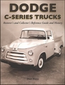 Dodge C-Series Trucks: Restorer's and Collector's Reference Guide and History