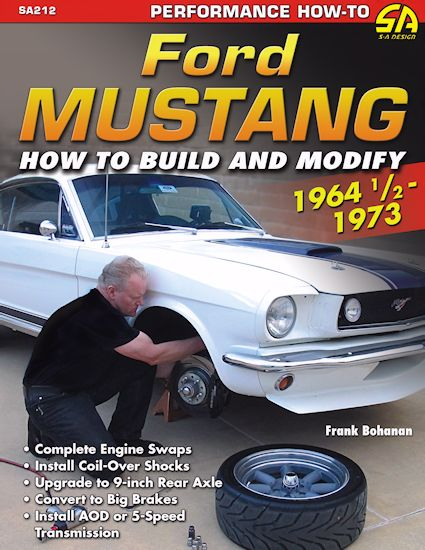 Ford Mustang 1964 1/2 - 1973: How to Build and Modify