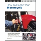 How To Repair Your Motorcycle: Maintain, Diagnose, Repair, Tune-up