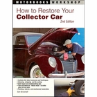 How to Restore Your Collector Car 2nd Edition: Disassembly, Welding, Electrics, Rebuilding, Wiring, Painting, more