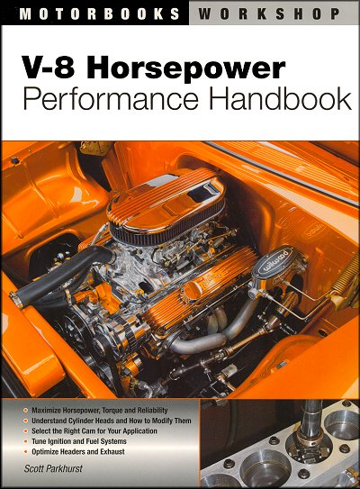 V-8 Horsepower Performance Handbook: Block, Crank, Heads, Pistons, Valves, Camshaft, etc.