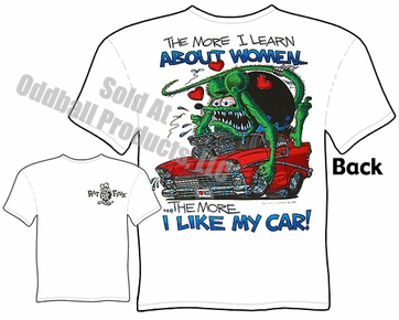 Ed Roth Clothing Big Daddy T Shirt 56 Chevy The More I like My Car Rat Fink T Shirt