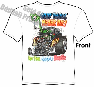 Rat Fink Shirts Big Daddy Shirts Good Things Never Die Tee