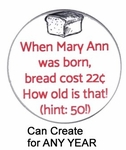 Funny Cost of Bread Birthday Button for Any Year