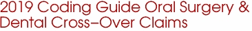 2019 Coding Guide Oral Surgery &  Dental Cross-Over Claims