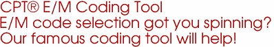 CPT® E/M Coding Tool E/M code selection got you spinning? Our famous coding tool will help!