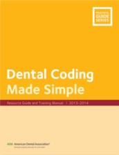 Dental Coding Made Simple: Resource Guide & Training Manual