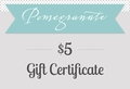 $5 Pomegranate Gift Certificate