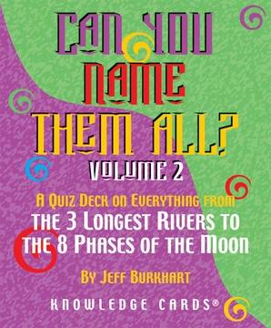 Can You Name Them All? Vol. 2: A Quiz Deck on Everything from the 3 Longest Rivers to the 8 Phases of the Moon