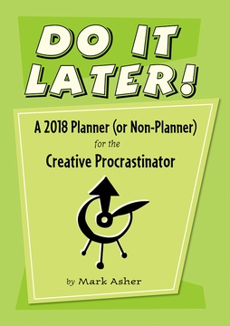 Do It Later! A 2018 Planner (or Non-Planner) for the Creative Procrastinator