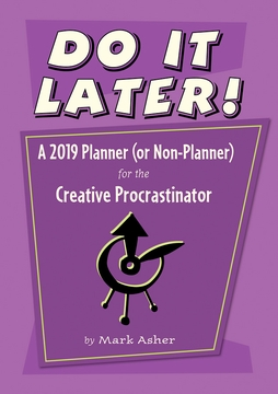 Do It Later! A 2019 Planner (or Non-Planner) for the Creative Procrastinator