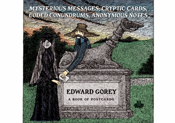 Edward Gorey: Mysterious Messages, Cryptic Cards, Coded Conundrums, Anonymous Notes Book of Postcards