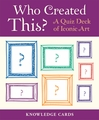 Who Created This? A Quiz Deck of Iconic Art