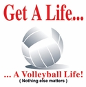 Get a Life... Volleyball Design T-Shirt - in 22 Shirt Colors