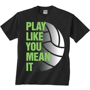 Play Like You Mean It Design Black Volleyball T-Shirt