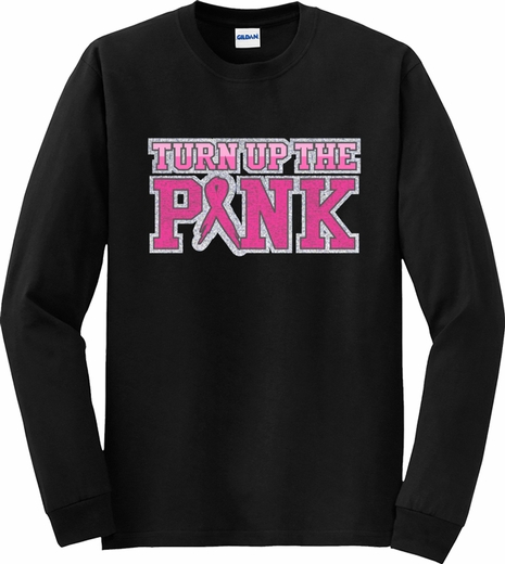 Turn Up The Pink Cancer Awareness Long Sleeve Shirt - in 18 Shirt Colors