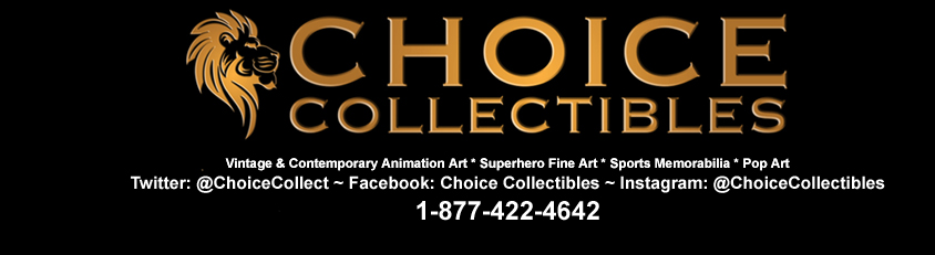 Visit our new site, ChoiceArtGroup.com Animation Art at Choice Collectibles - 1-877-422-4642