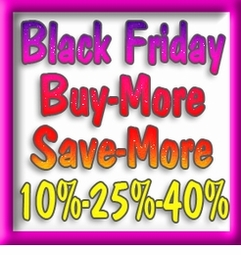 PLEASE REPLACE GRAPHIC FOR buy more-save more - Thanks!<br>Black Friday Buy-More Save-More