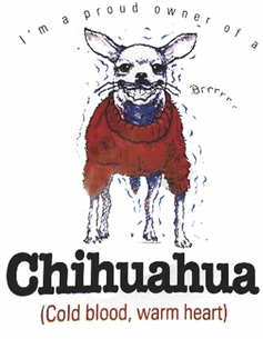 SOLD OUT! I'm a Proud Owner of a Cold Blood, Warm Heart Chihuahua! Dog Plus Size & Supersize T-Shirts  S M L XL 2x 3x 4x 5x 6x 7x 8x (Lights Only)
