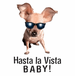 SALE! Hasta La Vista Baby Chihuahua Plus Size & Supersize Dog T-Shirts S M L XL 2x 3x 4x 5x 6x 7x 8x