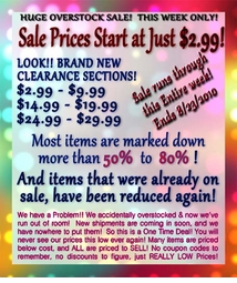 <center>SUMMER INVENTORY CLEARANCE SALE!! <br>This Week Only!! Prices From $2.99 to $29.99 While They Last!! <br>HELP! We're Overstocked!