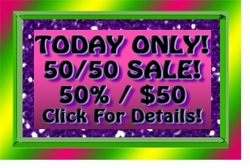 <center>TODAY ONLY!! 50/50 SALE!! ORDER OVER $50 FROM OUR STORE & GET 50% OFF ITEMS IN THIS SECTION! USE COUPON CODE: <font color=