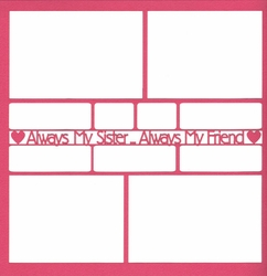 Always My Sister...Always My Friend 12 x 12 Overlay Laser Die Cut