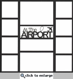 At The Airport 12 x 12 Overlay Laser Die Cut