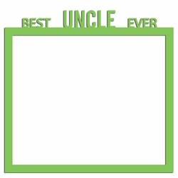 2SYT Aunt and Uncle: Best Uncle Ever 12 x 12 Overlay Laser Die Cut