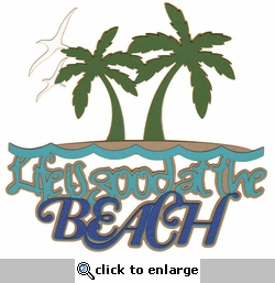 Beach: Life Is Good At The Beach Laser Die Cut