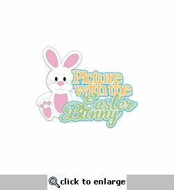 Bunny Time: Picture With The Easter Bunny Laser Die Cut