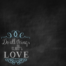 2SYT Chalk It Up: Do All Things With Love 12 x 12 Paper
