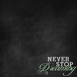 2SYT Chalk It Up: Never Stop Dreaming 12 x 12 Paper