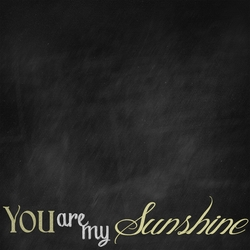 2SYT Chalk It Up: You Are My Sunshine 12 x 12 Paper
