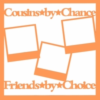 Cousins By Chance, Friends By Choice 12 x 12 Overlay Laser Die Cut