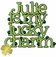 "Custom """"Is My Lucky Charm"""" Laser Die Cut"