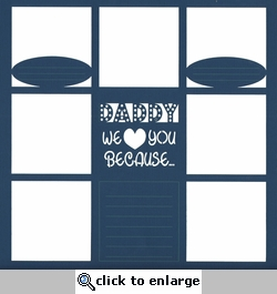 Daddy We Love You Because...  12 x 12 Overlay Laser Die Cut