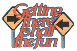 Digital Download: Getting There Is Half The Fun Laser Die Cut