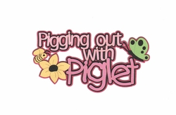 Digital Download: Pigging Out With Piglet Laser Die Cut