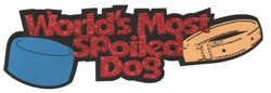 Digital Download: World's Most Spoiled Dog Laser Die Cut