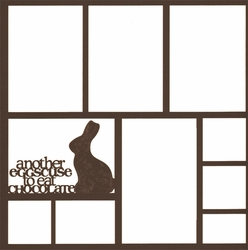 2SYT Easter: Another Eggscuse To Eat Chocolate 12 x 12 Overlay Laser Die Cut