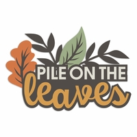Fall Moments: Pile on the Leaves Laser Die Cut