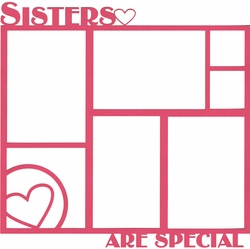 Family: Sisters Are Special 12x12 Overlay Laser Die Cut