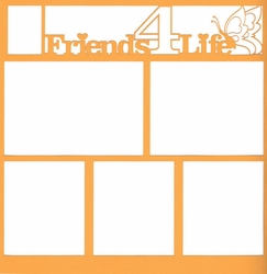 Friends 4 Life 12 x 12 Overlay Laser Die Cut