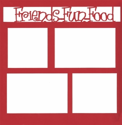 Friends-Fun-Food 12 x 12 Overlay Laser Die Cut