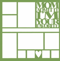 2SYT Mom Admit It I'm Your Favorite 12 x 12 Overlay Laser Die Cut