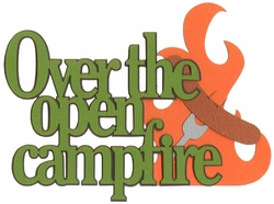 Over The Open Campfire Laser Die Cut