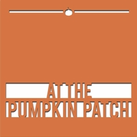 Pumpkin Patch 12 x 12 Overlay Laser Die Cut