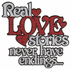 Real Love stories never have endings� Glitter Laser Die Cut